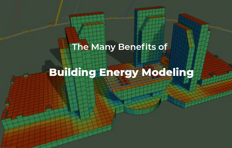 Benefits of Building Energy Modeling