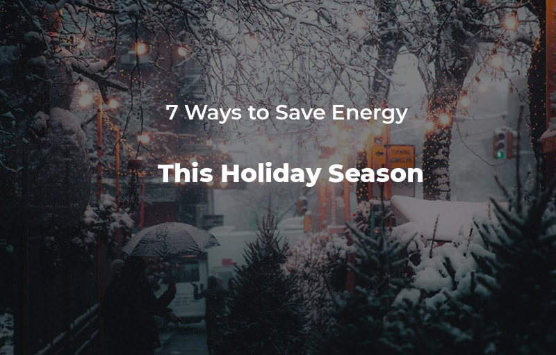7 Ways to Save Energy This Holiday Season