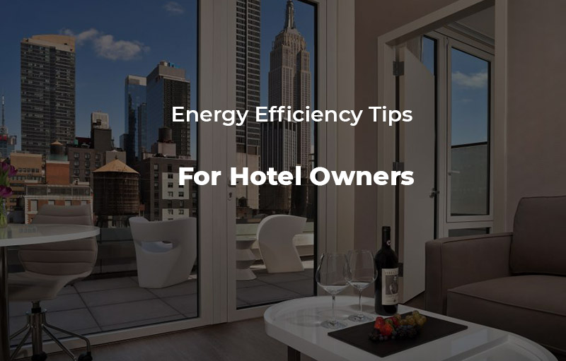 Energy Efficiency Tips for Hotel Owners