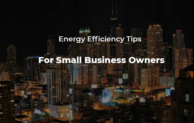 Energy Efficiency Tips for Business Owners